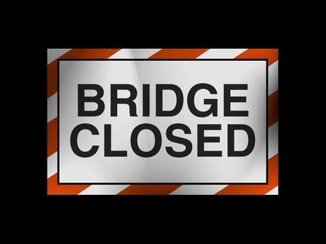 BRIDGE WILL REMAIN CLOSED UNTIL REPLACEMENT COMPLETE